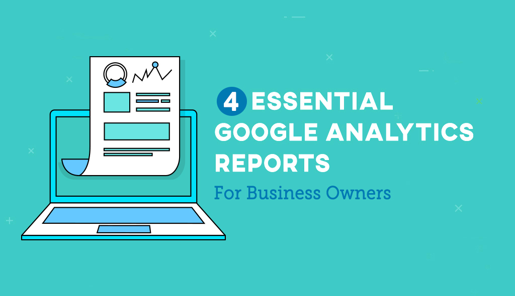 4-Essential-Google-Analytics-Reports-Every-Website-Owner-Should-Know-About-
